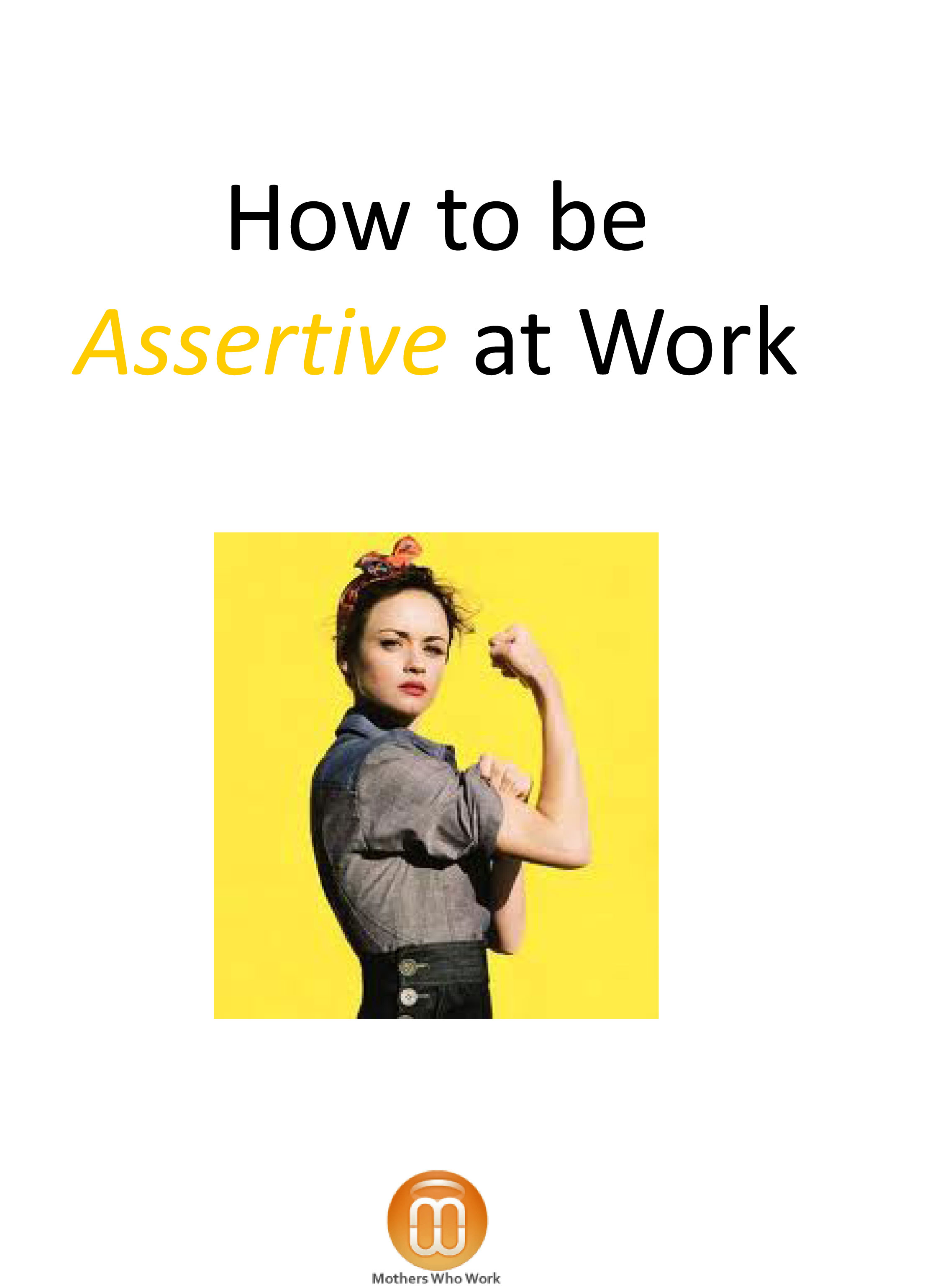 Being assertive at work and standing up for yourself can help make life a lot easier