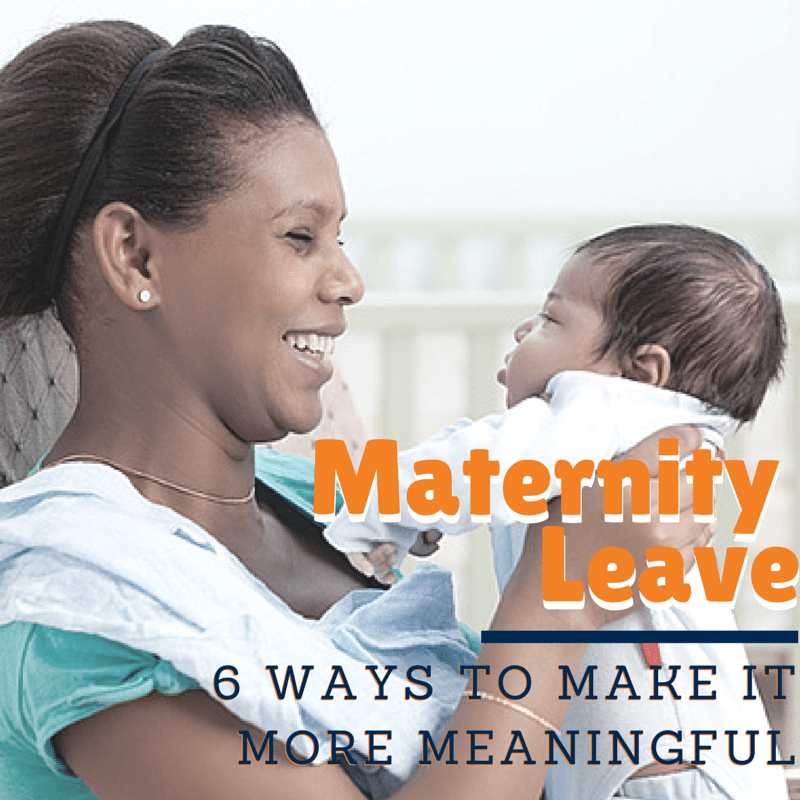 6-ways-meangingful-maternity-leave
