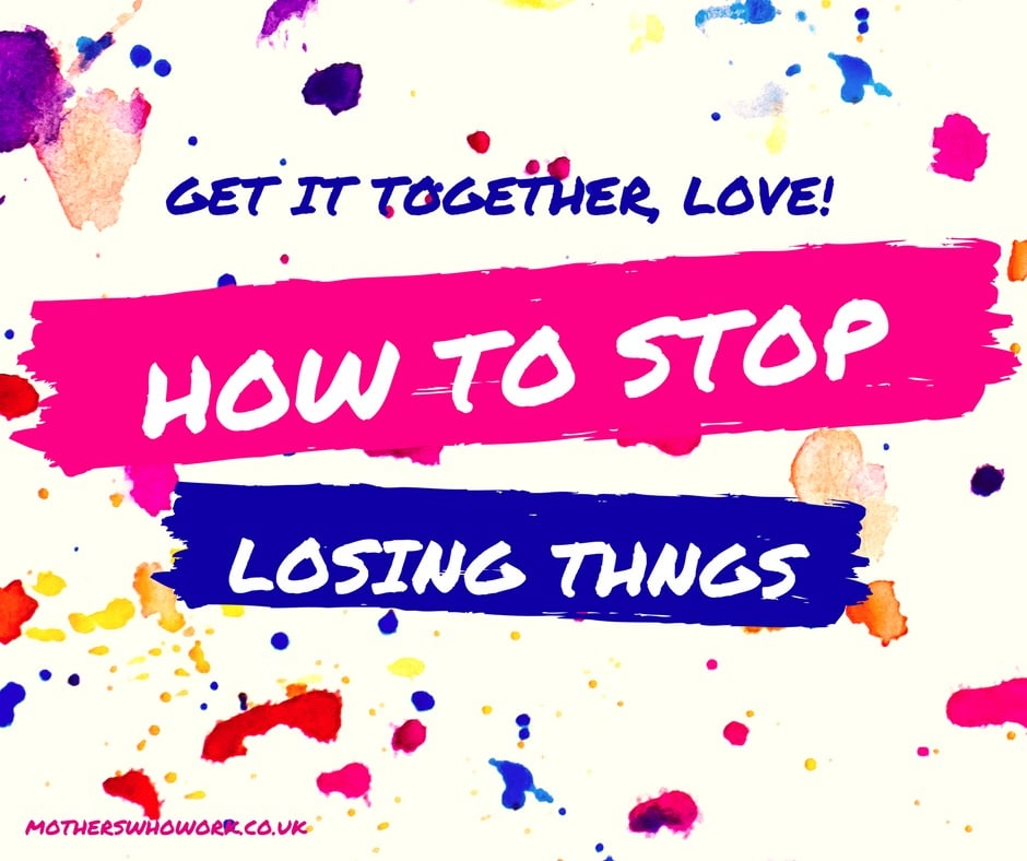 how-to-stop-losing-things-get-it-together-love