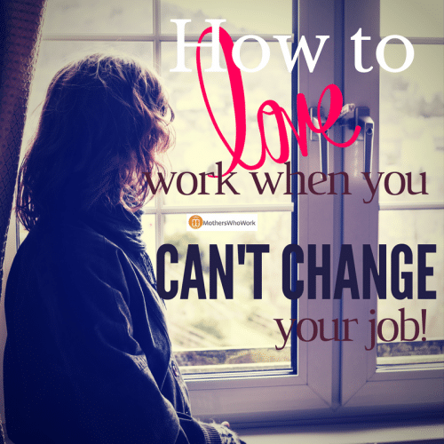 how-to-love-your-work-when-you-cant-change-your-job