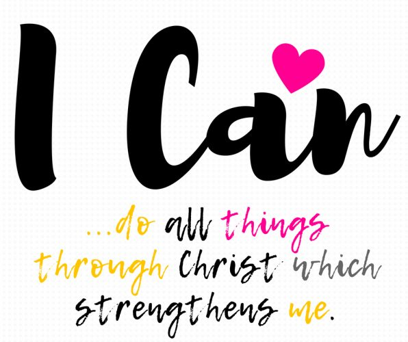 I can do all things through Christ which strengthens me